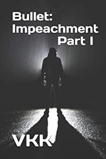 Bullet: Impeachment Part I: 3