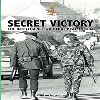 Secret Victory     The Intelligence War That Beat the IRA              By:                                                                                                                                 Dr William Matchett                               Narrated by:                                                                                                                                 Nick Cracknell                      Length: 9 hrs and 10 mins     53 ratings     Overall 4.1