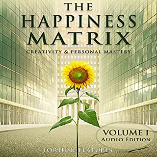 The Happiness Matrix: Creativity and Personal Mastery - Audio Edition - Volume 1 audiobook cover art