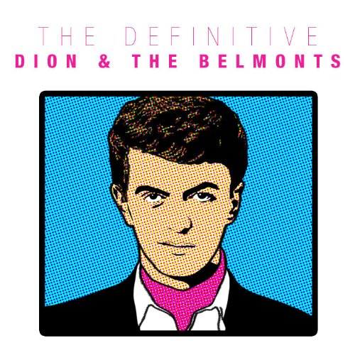 The Definitive Dion And The Belmonts: Dion De Mucci The Wanderer