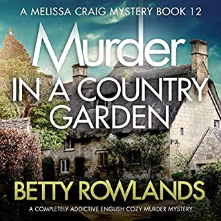 Murder in a Country Garden: A Completely Addictive English Cozy Murder Mystery     A Melissa Craig Mystery, Book 12              By:                                                                                                                                 Betty Rowlands                               Narrated by:                                                                                                                                 Joan Walker                      Length: 7 hrs and 36 mins     9 ratings     Overall 4.4