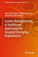 System Reengineering in Healthcare: Application for Hospital Emergency Departments (Studies in Systems, Decision and Control Book 172)