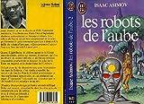 LES ROBOTS DE L'AUBE. Tome 2 - J'ai Lu - 06/07/2000