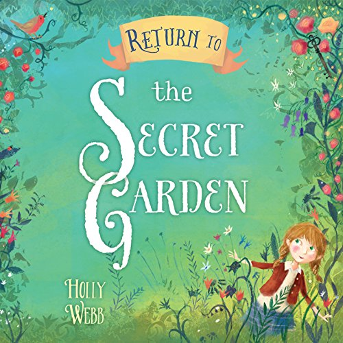 Return to the Secret Garden                   By:                                                                                                                                 Holly Webb                               Narrated by:                                                                                                                                 Maggie Ollerenshaw                      Length: 5 hrs and 12 mins     3 ratings     Overall 4.7