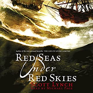 Red Seas Under Red Skies                   Written by:                                                                                                                                 Scott Lynch                               Narrated by:                                                                                                                                 Michael Page                      Length: 25 hrs and 34 mins     133 ratings     Overall 4.8