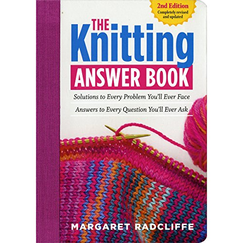 The Knitting Answer Book: Solutions to Every Problem You'll Ever Face; Answers to Every Question You'll Ever Ask by Margaret Radcliffe