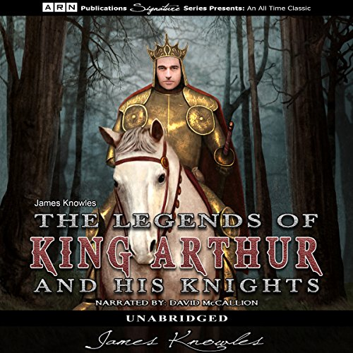 The Legends of King Arthur and His Knights                   By:                                                                                                                                 James Knowles                               Narrated by:                                                                                                                                 David McCallion                      Length: 9 hrs and 13 mins     1 rating     Overall 4.0