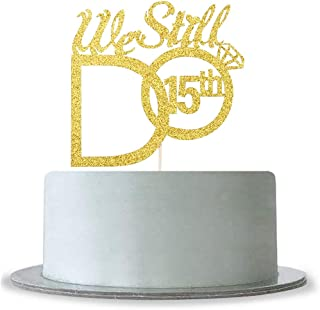 We Still Do 15th with Diamond Ring Cake Topper - Gold Glitter Renewal Cheers to 15 Years Cake Toppers - Wedding Engagement Party Supplies Cake Decoration