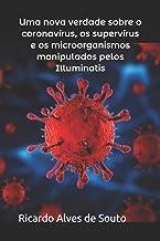 Uma nova verdade sobre o coronavírus, os supervírus e os microorganismos manipulados pelos Illuminatis