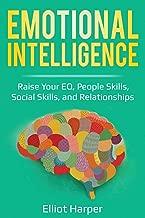 Emotional Intelligence: Raise Your EQ, People Skills, Social Skills, and Relationships (EI)