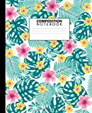 Composition Notebook: Wide Ruled Notebook and Journal for Students, Boys, Kids & Teens | Adorable Blank Wide Lined Notebook For College & School for ... | Tropical Floral Monstera, Hibiscus & Areca