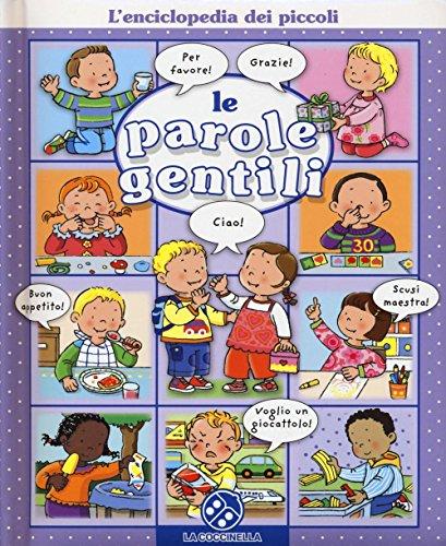 Le parole gentili. L'enciclopedia dei piccoli. Ediz. illustrata