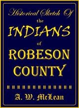 Historical Sketch Of The Indians Of Robeson County (1915)
