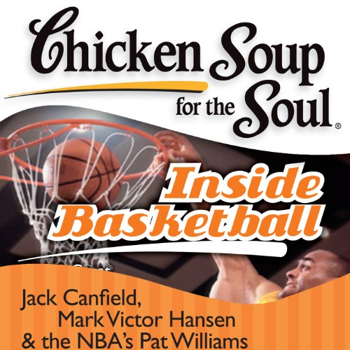 『Chicken Soup for the Soul - Inside Basketball: 101 Great Hoop Stories from Players, Coaches, and Fans』のカバーアート