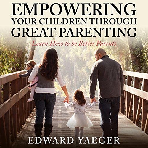 Empowering Children Through Great Parenting cover art