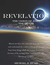 Revelation - The Vision of John the Divine: A detailed analysis of the beloved apostle's vision of the latter days and pen...