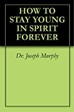 HOW TO STAY YOUNG IN SPIRIT FOREVER