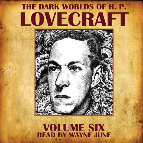 Couverture de The Dark Worlds of H. P. Lovecraft, Volume Six