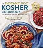 The Instant Pot® Kosher Cookbook: 100 Recipes to Nourish Body and Soul