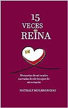 15 Veces Reina: Memorias de mi madre narradas desde los ojos de mi corazón (Spanish Edition)