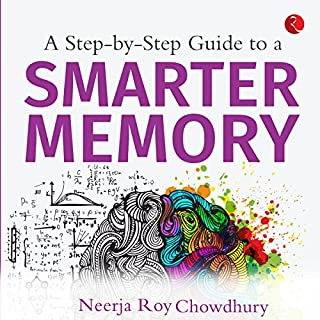 A Step by Step Guide to a Smarter Memory                   Written by:                                                                                                                                 Neerja Roy Chowdhury                               Narrated by:                                                                                                                                 Shweta Venkatramani                      Length: 4 hrs and 19 mins     4 ratings     Overall 2.3