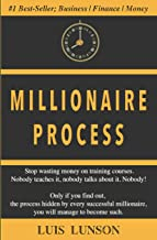 Millionaire Process: Only if you find out, the process hidden by every successful millionaire, you will manage to become such