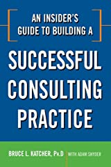An Insider's Guide to Building a Successful Consulting Practice Paperback