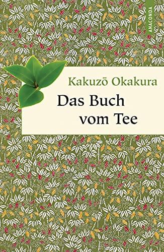Das Buch vom Tee (Geschenkbuch Weisheit, Band 12)