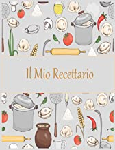Il Mio Ricettario: Taccuino personalizzato vuoto per scrivere tutte le ricette di famiglia, spazio per 100 ricette. (Itali...