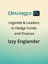 Legends & Leaders in Hedge Funds and Finance - Izzy Englander