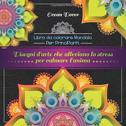 Libro da colorare Mandala per principianti: Disegni d'arte che alleviano lo stress per calmare l'anima