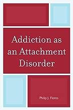 Addiction as an Attachment Disorder