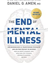 The End of Mental Illness: How Neuroscience Is Transforming Psychiatry and Helping Prevent or Reverse Mood and Anxiety Dis...