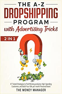 The A-Z DropShipping Program with Advertising Tricks [2 in 1]: 47 Tested Strategies to Find Winning products, High-Spendin...