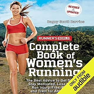 Runner's World Complete Book of Women's Running     The Best Advice to Get Started, Stay Motivated, Lose Weight, Run Injury-Free, Be Safe, and Train for Any Distance              By:                                                                                                                                 Dagny Scott Barrios                               Narrated by:                                                                                                                                 Gwen Hughes                      Length: 13 hrs and 22 mins     5 ratings     Overall 4.4