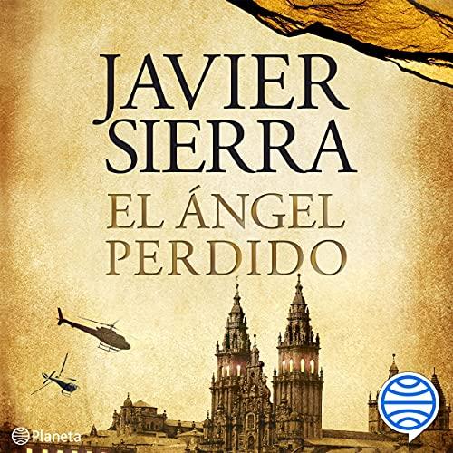 El ángel perdido Audiobook By Javier Sierra cover art