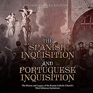 The Spanish Inquisition and Portuguese Inquisition     The History and Legacy of the Roman Catholic Church's Most Infamous Institutions              Written by:                                                                                                                                 Charles River Editors                               Narrated by:                                                                                                                                 Ken Teutsch                      Length: 2 hrs and 50 mins     Not rated yet     Overall 0.0