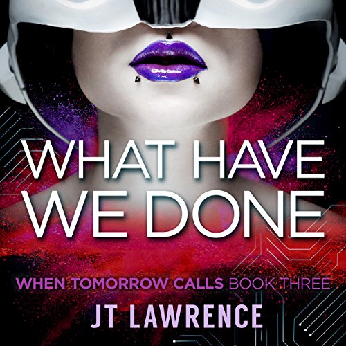 What Have We Done     When Tomorrow Calls, Book 3              By:                                                                                                                                 JT Lawrence                               Narrated by:                                                                                                                                 Roshina Ratnam                      Length: 9 hrs and 15 mins     5 ratings     Overall 5.0