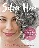 Silver Hair: Say Goodbye to the Dye and Let Your Natural Light Shine; A Handbook