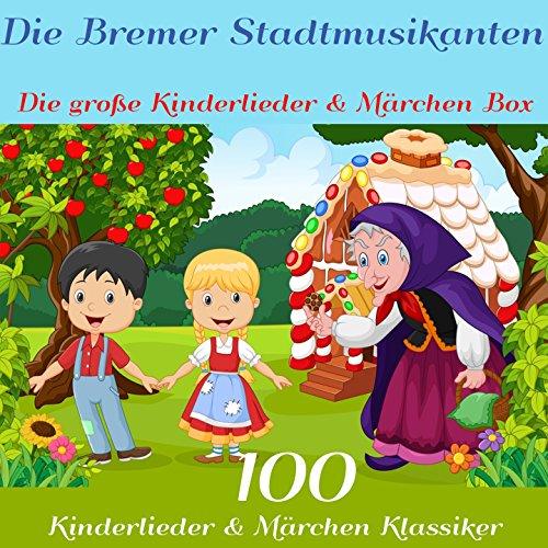 Die Bremer Stadtmusikanten - Die große Kinderlieder und Märchen Box (100 Kinderlieder und Märchen Klassiker der Gebrüder Grimm, Hans Christian Andersen und vielen mehr!)