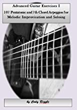 Advanced Guitar Exercises I 107 Pentatonic and 7th Chord Arpeggios for Melodic Improvisation and Soloing