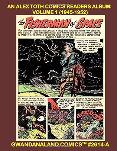 An Alex Toth Comics Readers Album: Volume 1 (1945-1952): Gwandanaland Comics #2614-A:...