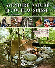 Aventure, nature & couteau suisse: Outils improvisés, aménagement d'un camp, ustensiles de cuisine...
