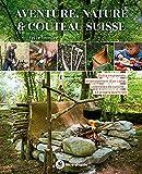 Aventure, nature & couteau suisse: Outils improvisés, aménagement d'un camp,...