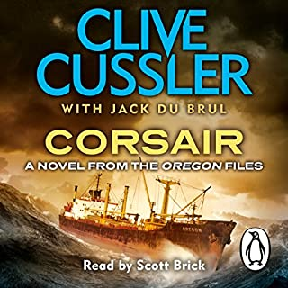 Corsair     Oregon Files, Book 6              By:                                                                                                                                 Clive Cussler,                                                                                        Jack du Brul                               Narrated by:                                                                                                                                 Scott Brick                      Length: 13 hrs and 28 mins     23 ratings     Overall 4.8