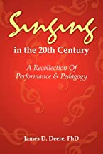 Singing in the 20th Century: A Recollection Of Performance & Pedagogy