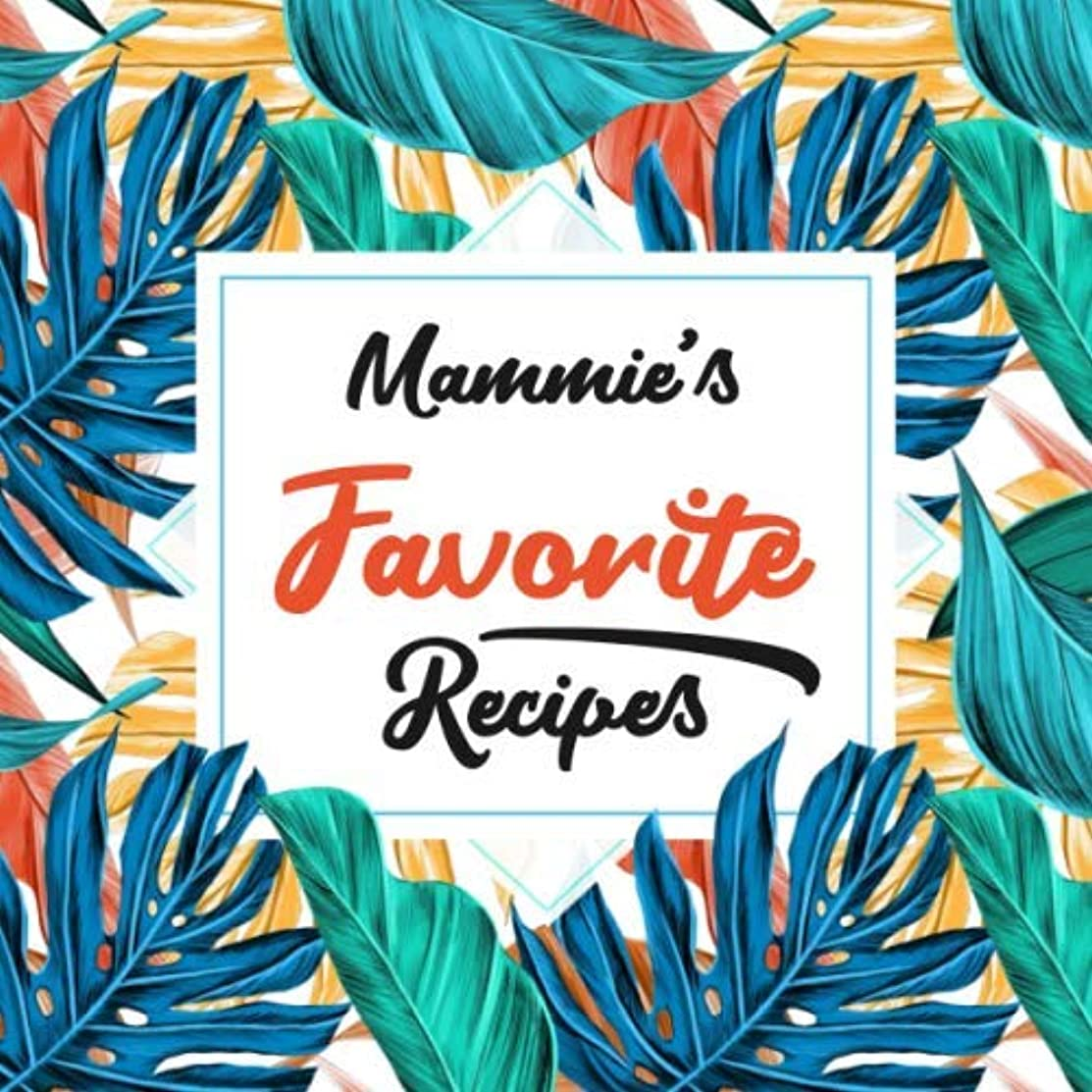 Mammie's Favorite Recipes: Blank Cookbook - Make Her Smile With This Cute Personalized Empty Recipe Book With 120 Recipe Pages - Mammie Gift for ... Christmas, or Other Holidays  - Floral Cover
