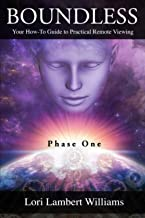Boundless: Your How To Guide to Practical Remote Viewing - Phase One