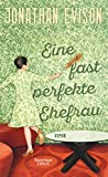 Eine fast perfekte Ehefrau: Roman