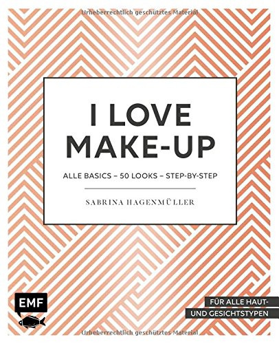 I love Make up: Alle Basics – 50 Looks – Step by Step